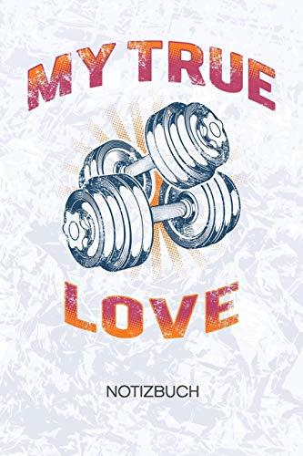 My True Love: Hobbysportler Notizbuch A5 Kariert - Kraftsportler Heft - Fitness Notizheft 120 Seiten KARO - Bizepscurls Notizblock Ich liebe Fitness Motiv - Fitnesstrainer Geschenk