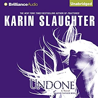 Undone                   Written by:                                                                                                                                 Karin Slaughter                               Narrated by:                                                                                                                                 Natalie Ross                      Length: 16 hrs and 2 mins     51 ratings     Overall 4.4