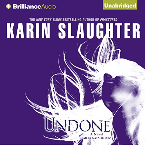 Undone                   By:                                                                                                                                 Karin Slaughter                               Narrated by:                                                                                                                                 Natalie Ross                      Length: 16 hrs and 2 mins     3,313 ratings     Overall 4.5