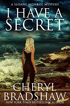 I Have a Secret (Sloane Monroe Book 3) by [Cheryl Bradshaw]