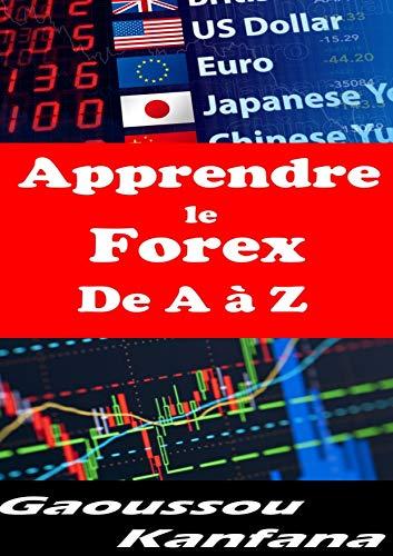 Apprendre le Forex de A à Z: Investissez en Forex et commencez rapidement à gagner de l'argent !