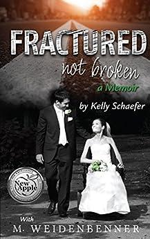 Fractured Not Broken: a Memoir by [Michelle Weidenbenner, Kelly Schaefer]