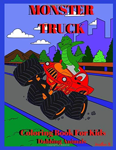 Monster Truck Coloring Book For Kids, Dabbing Animals: 50 pages of Monster Truck for age 4-8 or more