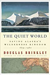 The Quiet World: Saving Alaska's Wilderness Kingdom, 1879-1960 Kindle Edition