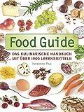 Food Guide: Das kulinarische Handbuch mit über 1000 Lebensmitteln