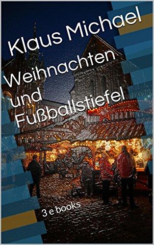 Weihnachten und Fußballstiefel: 3 E books