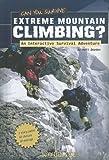 Can You Survive Extreme Mountain Climbing?: An Interactive Survival Adventure (You Choose: Survival) - Matt Doeden