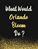 What Would Orlando Bloom Do?: Orlando Bloom Notebook Diary Journal for Writing 110 Pages, A4, Present, Gifts For Orlando Bloom Fans