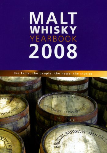Malt Whiskey Yearbook 2008: The Facts, the People, the News, the Stories