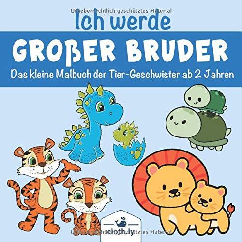 Ich werde Großer Bruder das kleine Malbuch der Tier-Geschwister ab 2 Jahren: Großer Bruder Buch für Jungen als tolles Geschenk für werdende Brüder, ... der Schwangerschaft und die Baby-Shower-Party