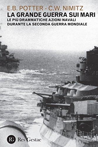 La grande guerra sui mari. Le più drammatiche azioni navali durante la seconda guerra mondiale