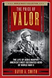 The Price of Valor: The Life of Audie Murphy, America's Most Decorated Hero of World War II (World War II Collection)