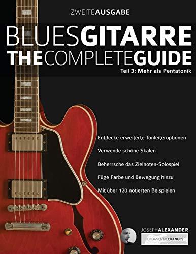 Blues-Gitarre - The Complete Guide: Teil 3: Mehr als Pentatonik (Blues Gitarre spielen, Band 3)