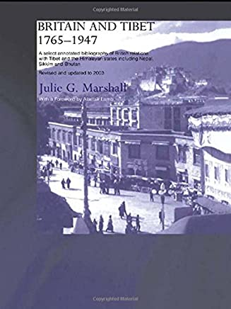 Britain and Tibet 1765-1947: A Select Annotated Bibliography of British Relations with Tibet and the Himalayan States Including Nepal, Sikkim and Bhutan; To 2003