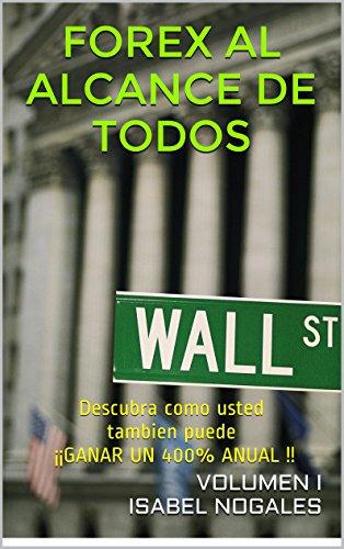 FOREX AL ALCANCE DE TODOS: Descubra como usted tambien puede ¡¡GANAR UN 400{06be857d675446b41171bfbd3620c6a37689f507f533657f642e04d97ddfe745} ANUAL !! (Spanish Edition)