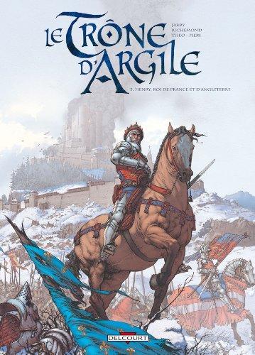 Le Trone d'Argile T03 Henri Roi de France et d'Angleterre