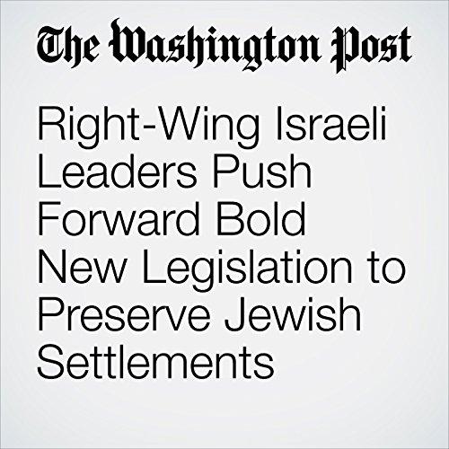 Right-Wing Israeli Leaders Push Forward Bold New Legislation to Preserve Jewish Settlements cover art