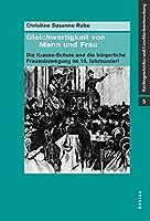Gleichwertigkeit Von Mann Und Frau: Die Krause-schule Und Die Burgerliche Frauenbewegung Im 19. Jahrhundert (Rechtsgeschichte Und Geschlechterforschung)