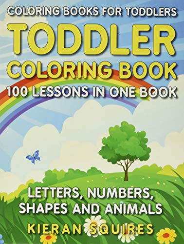 Coloring Books for Toddlers: 100 Images of Letters, Numbers, Shapes, and Key Concepts for Early Childhood Learning, Preschool Prep, and Success at ... for Kids Ages 1-3) (Toddler Coloring Books)