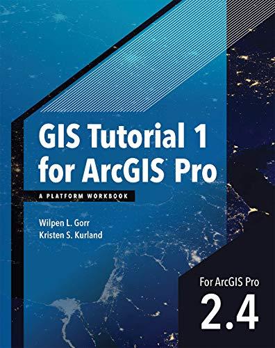 GIS Tutorial 1 for ArcGIS Pro 2.4: A Platform Workbook (GIS Tutorials) (English Edition)