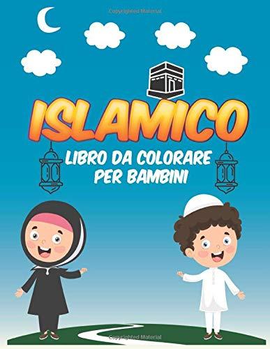islamico Libro da colorare per bambini: Libro da colorare per i musulmani, un regalo per bambini per il Ramadan, 8,5 x 11 pollici