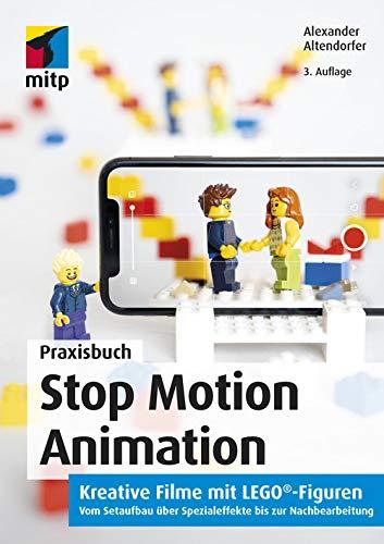 Stop Motion Animation: Kreative Filme mit LEGO-Figuren.Vom Setaufbau über Spezialeffekte bis zur Nachbereitung (mitp Grafik) (German Edition)