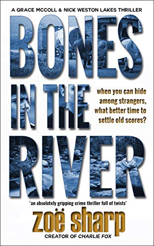 BONES IN THE RIVER: an absolutely gripping crime thriller full of twists (CSI Grace McColl & Detective Nick Weston Lakes Trilogy Book 2) by [Zoe Sharp]