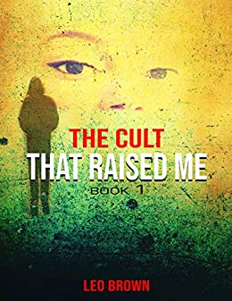 THE CULT THAT RAISED ME: A Contemporary Coming of Age Young Adult Romance by [LEO BROWN]