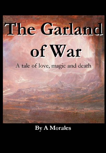 The Garland of War: A tale of love, magic and death (The files and musters of war. Book 1)