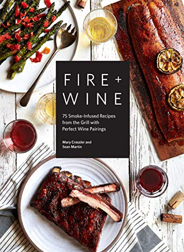 Fire + Wine: 75 Smoke-Infused Recipes from the Grill with Perfect Wine Pairings