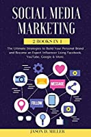 Social Media Marketing 2021: 2 BOOKS IN 1: The Ultimate Strategies to Build Your Personal Brand and Become an Expert Influencer Using Facebook, YouTube, Google & More.