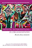 Artistic Interventions in Organizations: Research, Theory and Practice (Routledge Research in Creative and Cultural Industries Management) - Ulla Sköldberg