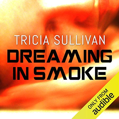 Dreaming in Smoke                   By:                                                                                                                                 Tricia Sullivan                               Narrated by:                                                                                                                                 Amy Finegan                      Length: 11 hrs     4 ratings     Overall 3.0