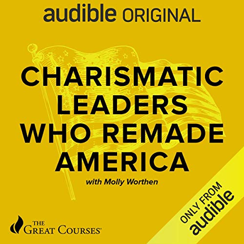 Charismatic Leaders Who Remade America