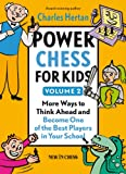 Power Chess for Kids: More Ways to Think Ahead and Become One of the Best Players in Your School (Volume 2)