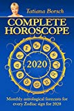 Complete Horoscope 2020: Monthly Astrological Forecasts for Every Zodiac Sign for 2020 - Tatiana Borsch