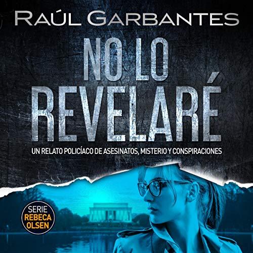 No lo revelaré [Will Not Reveal It]: Un relato policíaco de asesinatos, misterio y conspiraciones [A Detective Tale of Mu...