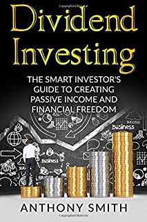 Dividend Investing: The smart investors guide to creating passive income and financial freedom.: 1