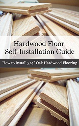 Amazon Com Hardwood Floor Installation Guide How To Install 3 4