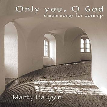 Only You, O God