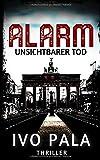ALARM: Unsichtbarer Tod - Thriller - Ivo Pala