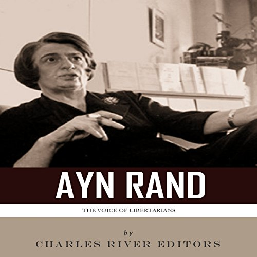 The Voice of Libertarians: The Life and Legacy of Ayn Rand audiobook cover art