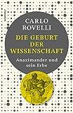 Die Geburt der Wissenschaft: Anaximander und sein Erbe - Carlo Rovelli