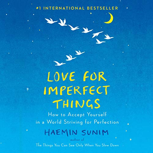Love for Imperfect Things     How to Accept Yourself in a World Striving for Perfection              By:                                                                                                                                 Haemin Sunim,                                                                                        Deborah Smith - translator                               Narrated by:                                                                                                                                 Raymond Lee                      Length: 4 hrs and 1 min     24 ratings     Overall 4.6