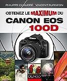 Obtenez le maximum du Canon EOS 100D (French Edition)