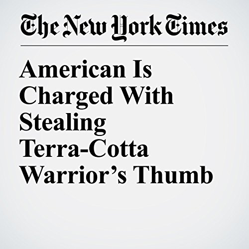 American Is Charged With Stealing Terra-Cotta Warrior's Thumb copertina