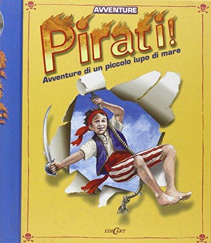 Pirati! Avventure di un piccolo lupo di mare. Libro pop-up. Ediz. illustrata