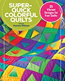 Super-Quick Colorful Quilts: 35 Vibrant Designs for Fast Quilts (CompanionHouse Books) Beginner-Friendly Patchwork Quilts Using 3 Easy Shapes, a Rotary Cutter & Chain-Piecing, plus Alternate Colorways