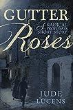 Gutter Roses: A Radical Proposals Short Story