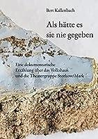 Als haette es sie nie gegeben: Eine dokumentarische Erzaehlung ueber das Volkshaus und die Theatergruppe Storkow/Mark
